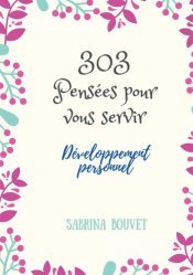 Dernières parutions sur Pensée positive, 303 pensées pour vous servir