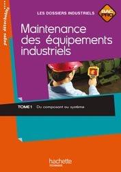 Dernières parutions dans Les Dossiers Industriels, Maintenance des équipements industriels Tome 1 Bac Pro - Livre élève