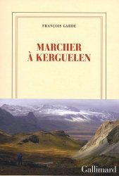 Dernières parutions dans Blanche, Marcher à Kerguelen