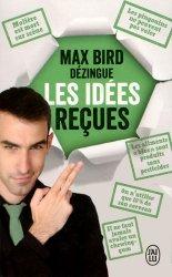 Dernières parutions dans J'ai lu, Max Bird dézingue les idées reçues