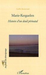 Dernières parutions dans Au-delà du témoignage, Marie-Kerguelen. Histoire d'un deuil périnatal