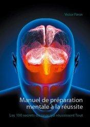 Dernières parutions sur Réussite personnelle, Manuel de préparation mentale à la réussite