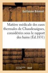 Dernières parutions sur Médecine, Matière médicale des eaux thermales de Chaudesaigues considérées sous le rapport des bains