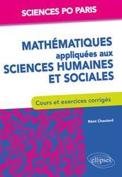 Dernières parutions sur Mathématiques appliquées, Mathématiques appliquées aux sciences humaines et sociales - Cours et exercices corrigés. Sciences Po Paris 1re année
