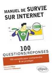 Dernières parutions sur Internet, culture et société, Manuel de survie sur Internet : 100 conseils pour comprendre & se protéger