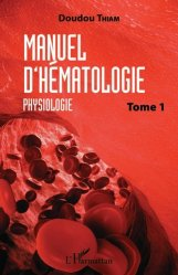 Dernières parutions sur Hématologie, Manuel d'hematologie tome 1 physiologie