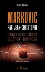 Dernières parutions sur Basket , Hand , et volley, Markovic par Jean-Christophe. Dans les coulisses du sport business