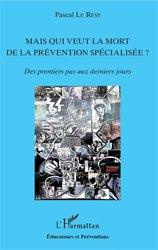 Dernières parutions sur Protection de l'enfance - Éducation spécialisée, Mais qui veut la mort de la prévention spécialisée ?