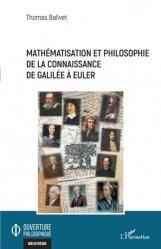 Dernières parutions sur Philosophie, histoire des sciences, MATHEMATISATION ET PHILOSOPHIE DE LA CONNAISSANCE DE GALILEE A EULER