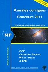 Souvent acheté avec 5 ans de problèmes corrigés de physique posés aux concours de Mines/Ponts/Centrale/Supélec CCP  MP, le Annales des concours MP mathématiques et informatique 2011