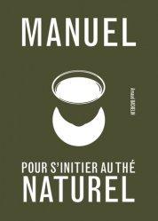 Dernières parutions sur Thé, Manuel pour s'initier au thé naturel