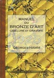 Dernières parutions dans Manuels Roret, Manuel du bronze d'art, ciselure et gravure 1925