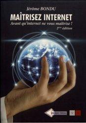 Dernières parutions sur Internet, Maîtrisez internet... avant qu'internet ne vous maîtrise !