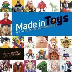 Dernières parutions sur Jouets et poupées, Made in Toys. L'histoire secrète des jouets de notre enfance