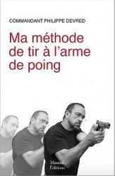 Dernières parutions sur Armes - Balistique, Ma méthode de tir à l'arme de poing