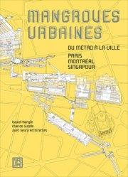 Dernières parutions sur Espaces publics - Quartiers, Mangroves urbaines / paris, montréal, singapour : du métro à la ville