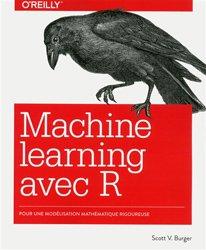 Dernières parutions sur Mathématiques appliquées, Machine learning avec R : pour une modélisation mathématique rigoureuse