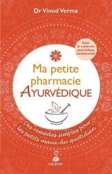 Dernières parutions dans Santé, Ma petite pharmacie ayurvédique : remèdes traditionnels pour soigner nos petits bobos