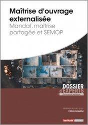 Dernières parutions sur Collectivités locales, Maîtrise d'ouvrage externalisée. Mandat, maîtrise partagée et SEMOP