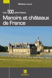 Dernières parutions dans Les 500 plus beaux, Manoirs et châteaux de France