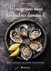 Dernières parutions sur Invertébrés d'eau de mer, Mangerons-nous des huîtres demain ?