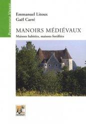 Dernières parutions dans patrimoine vivant, Manoirs médiévaux. Maisons habitées, maisons fortifiées (XIIe-XVe siècles)