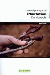 Dernières parutions sur Plantation et entretien de la vigne, Manuel pratique de Plantation du vignoble