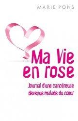 Dernières parutions sur Cancer, Ma vie en rose. Journal d'une cancéreuse devenue malade du coeur