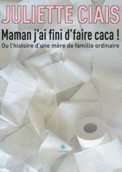 Dernières parutions sur Grossesse - Accouchement - Maternité, Maman j'ai fini d'faire caca ! Ou l'histoire d'une mère de famille ordinaire