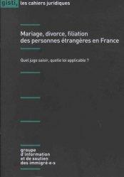 Dernières parutions dans Les cahiers juridiques, Mariage, divorce, filiation des personnes étrangères en France. Quel juge saisir, quelle loi applicable ?