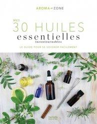 Dernières parutions sur Phytothérapie - Aromathérapie, Mes 30 Huiles essentielles incontournables