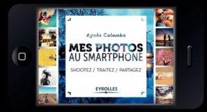 Dernières parutions sur Téléphones, tablettes - Mobilité, Mes photos au smartphone