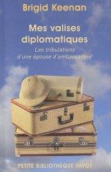 Dernières parutions dans Petite Bibliothèque Voyageurs, Mes valises diplomatiques. Les tribulations d'une épouse d'ambassadeur