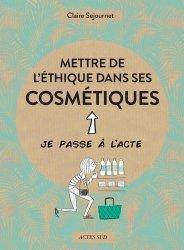 Dernières parutions sur La santé au naturel, Mettre de l'éthique dans ses cosmétiques