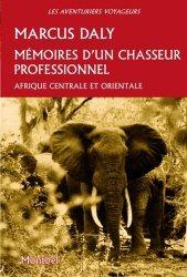 Dernières parutions dans Les aventuriers voyageurs, Mémoires d'un chasseur professionel. Afrique orientale et centrale