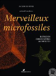 Dernières parutions sur Paléontologie - Fossiles, Merveilleux microfossiles - batisseurs, chronometres, archictectes