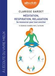 Dernières parutions dans Bien-être et spiritualité, Méditation, respiration, relaxation - Se ressourcer pour tout concilier