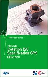 Dernières parutions sur Dessin industriel, Mémento cotation ISO - Spécification GPS (Mise à jour 2018) (Réf : 4C16)