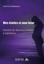 Dernières parutions sur Témoignages, Mes étoiles et mon futur. Journal de fausses couches à répétition