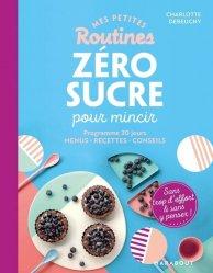 Dernières parutions dans Mes petites routines, Mes petites routines - Zéro Sucre pour mincir
