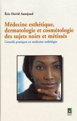 Souvent acheté avec Dermatologie esthétique, le Médecine esthétique, dermatologie et cosmétologie des sujets noirs et métissés