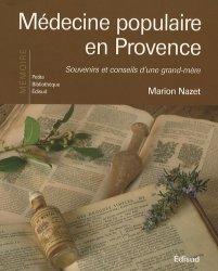 Dernières parutions dans Petite bibliothèque édisud, Médecine populaire en Provence - Souvenirs et conseils d'une grand-mère