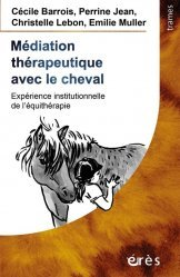 Nouvelle édition Médiation thérapeutique avec le cheval. Expérience institutionnelle de l'équithérapie
