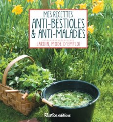 Dernières parutions sur Création et entretien du potager, Mes recettes anti-bestioles et anti-maladies