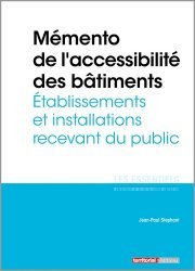 Dernières parutions dans Les essentiels, Mémento de l'accessibilité des bâtiments. Etablissements et installations recevant du public