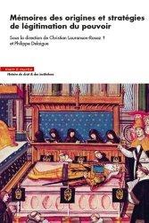 Dernières parutions sur Histoire du droit, Mémoires des origines et stratégies de légitimation du pouvoir