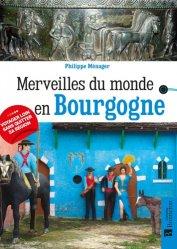 Dernières parutions sur Bourgogne Franche-Comté, Merveilles du monde en Bourgogne