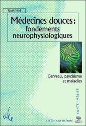 Dernières parutions dans santé-vérité, Médecines douces : Fondements neurophysiologiques. Cerveau, psychisme et maladies