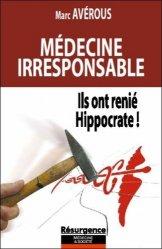 Dernières parutions dans Résurgence, Médecine irresponsable. Ils ont renié Hippocrate !