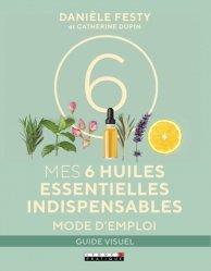 Dernières parutions dans Guide Visuel, Mes 6 huiles essentielles indispensables